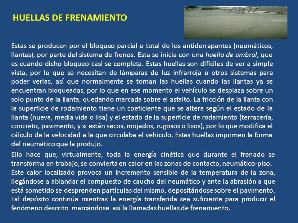 HUELLAS DE FRENAMIENTO Estas se producen por el bloqueo parcial o total de los antiderrapantes (neumáticos, llantas), por parte del sistema de frenos.
