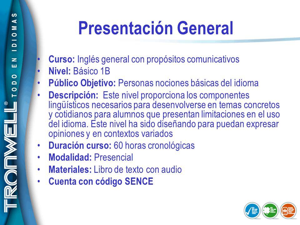 Presentación General Curso: Inglés general con propósitos comunicativos Nivel: Básico 1B Público Objetivo: Personas nociones básicas del idioma Descri
