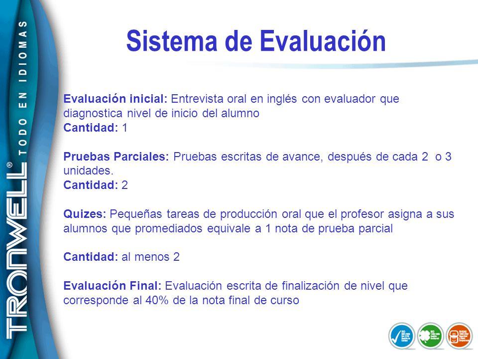 Sistema de Evaluación Evaluación inicial: Entrevista oral en inglés con evaluador que diagnostica nivel de inicio del alumno Cantidad: 1 Pruebas Parci