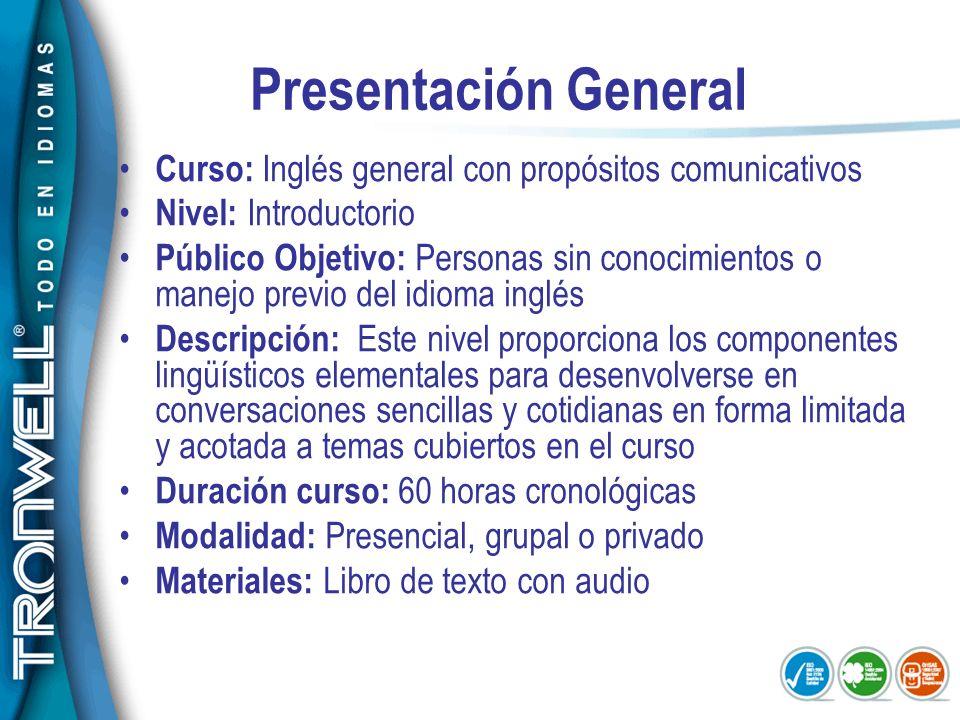 Presentación General Curso: Inglés general con propósitos comunicativos Nivel: Introductorio Público Objetivo: Personas sin conocimientos o manejo pre