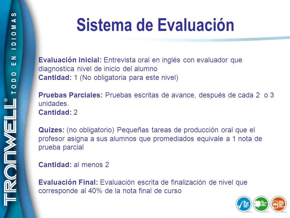 Sistema de Evaluación Evaluación inicial: Entrevista oral en inglés con evaluador que diagnostica nivel de inicio del alumno Cantidad: 1 (No obligator