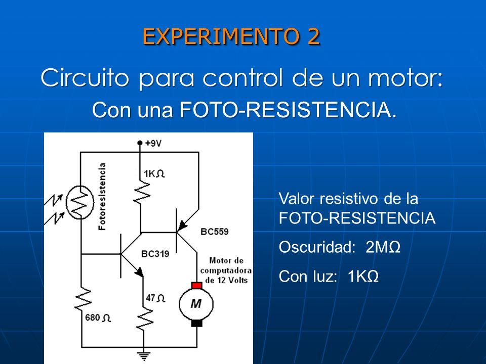 EXPERIMENTO 2 Circuito para control de un motor: Con una FOTO-RESISTENCIA. Circuito para control de un motor: Con una FOTO-RESISTENCIA. Valor resistiv