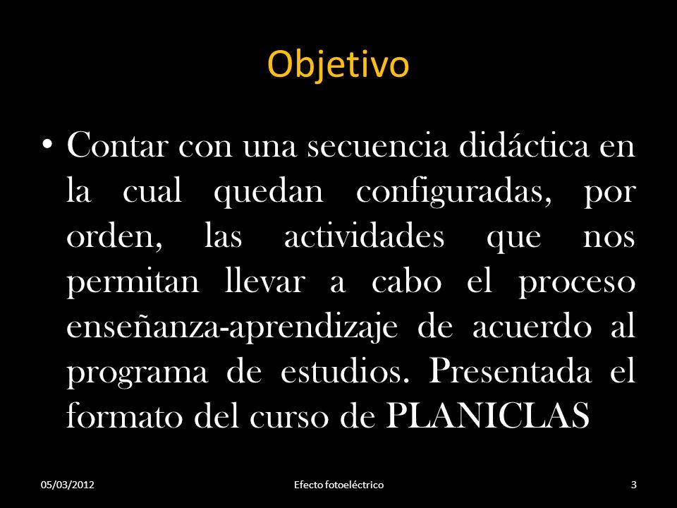 Objetivo Contar con una secuencia didáctica en la cual quedan configuradas, por orden, las actividades que nos permitan llevar a cabo el proceso enseñ