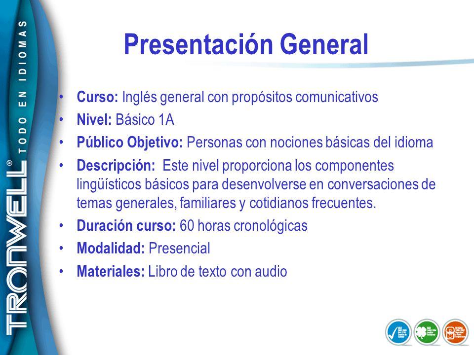 Presentación General Curso: Inglés general con propósitos comunicativos Nivel: Básico 1A Público Objetivo: Personas con nociones básicas del idioma De