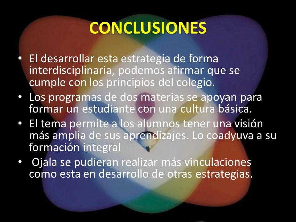 CONCLUSIONES El desarrollar esta estrategia de forma interdisciplinaria, podemos afirmar que se cumple con los principios del colegio. Los programas d