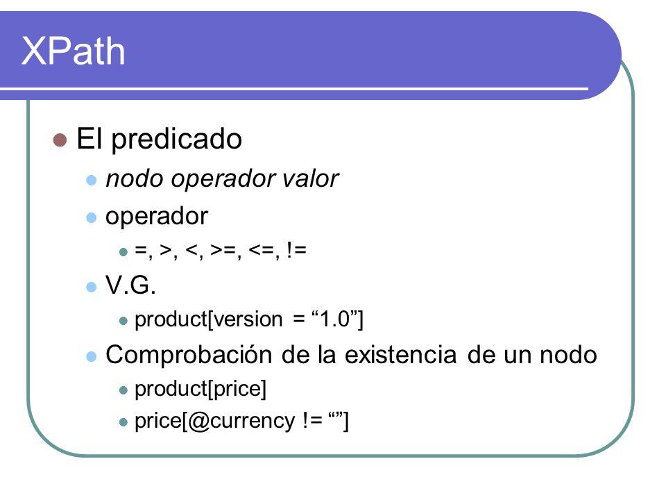 XPath El predicado nodo operador valor operador =, >, =, <=, != V.G.