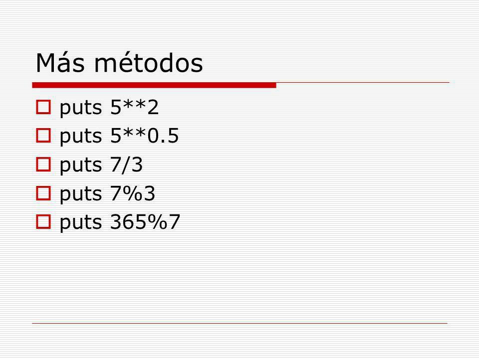 Más métodos puts 5**2 puts 5**0.5 puts 7/3 puts 7%3 puts 365%7
