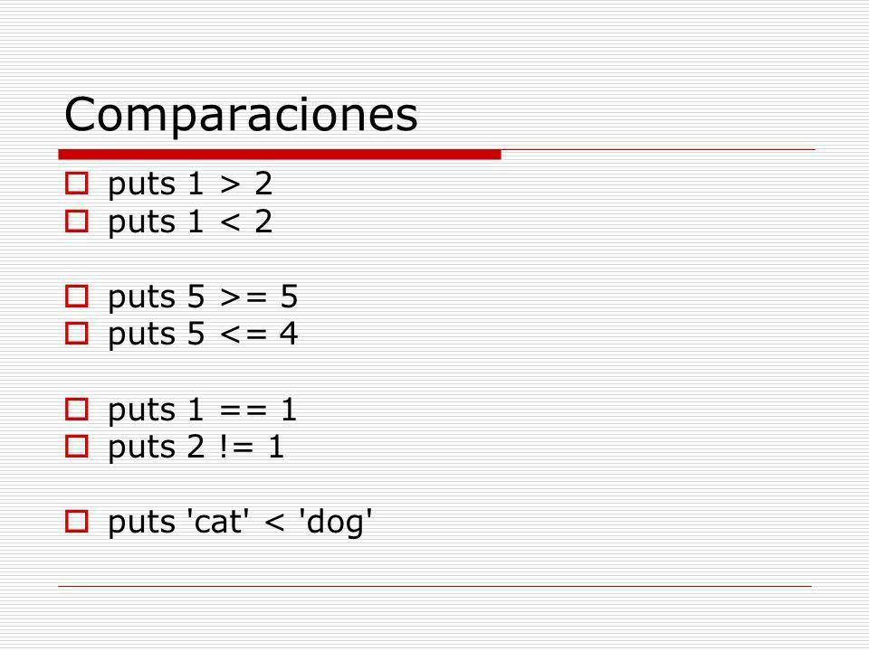 Comparaciones puts 1 > 2 puts 1 < 2 puts 5 >= 5 puts 5 <= 4 puts 1 == 1 puts 2 != 1 puts cat < dog