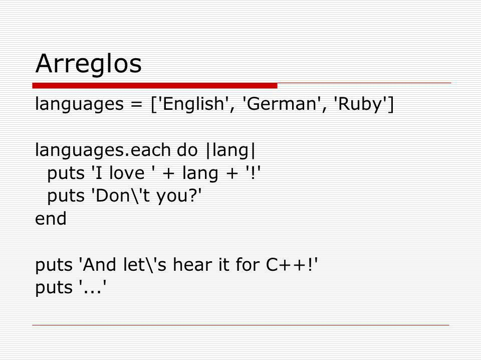 Arreglos languages = [ English , German , Ruby ] languages.each do |lang| puts I love + lang + ! puts Don\ t you end puts And let\ s hear it for C++! puts ...