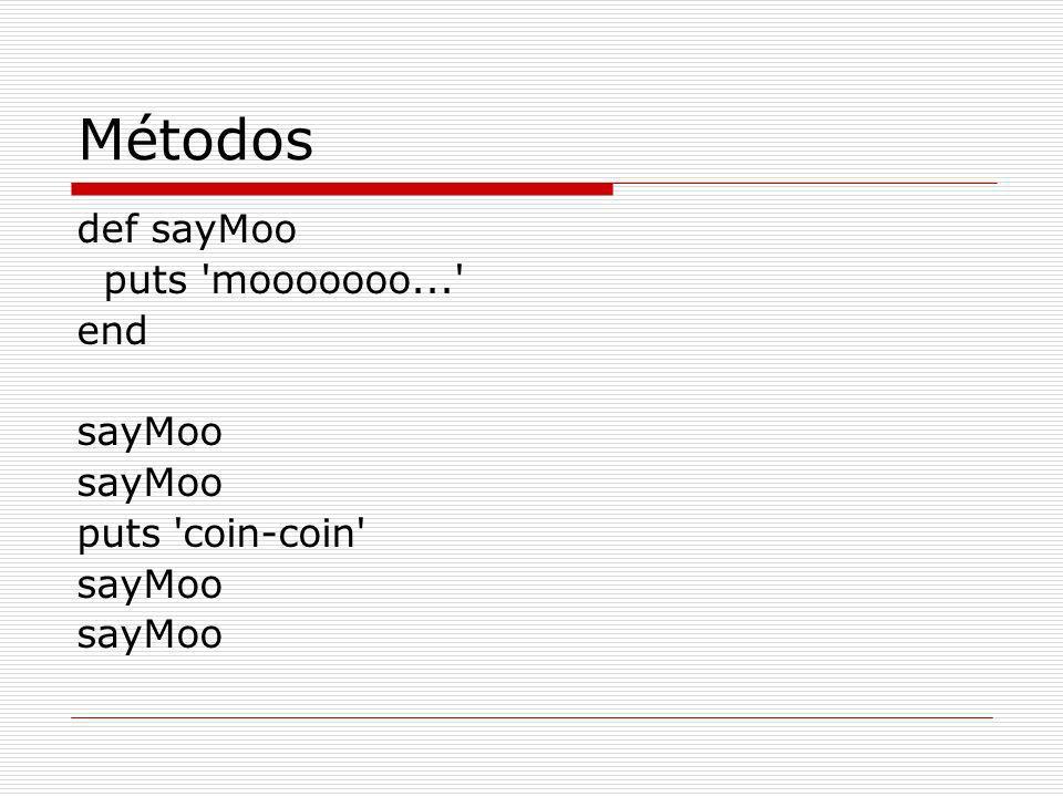 Métodos def sayMoo puts mooooooo... end sayMoo puts coin-coin sayMoo