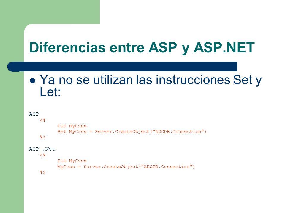 Diferencias entre ASP y ASP.NET Ya no se utilizan las instrucciones Set y Let: ASP <% Dim MyConn Set MyConn = Server.CreateObject(