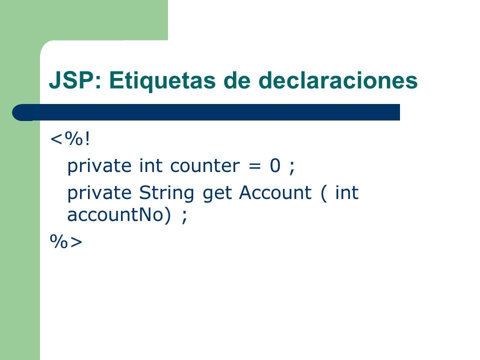 JSP: Etiquetas de declaraciones <%! private int counter = 0 ; private String get Account ( int accountNo) ; %>