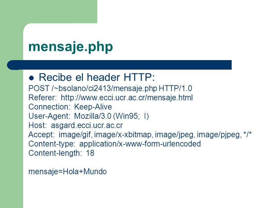 mensaje.php Recibe el header HTTP: POST /~bsolano/ci2413/mensaje.php HTTP/1.0 Referer: http://www.ecci.ucr.ac.cr/mensaje.html Connection: Keep-Alive U