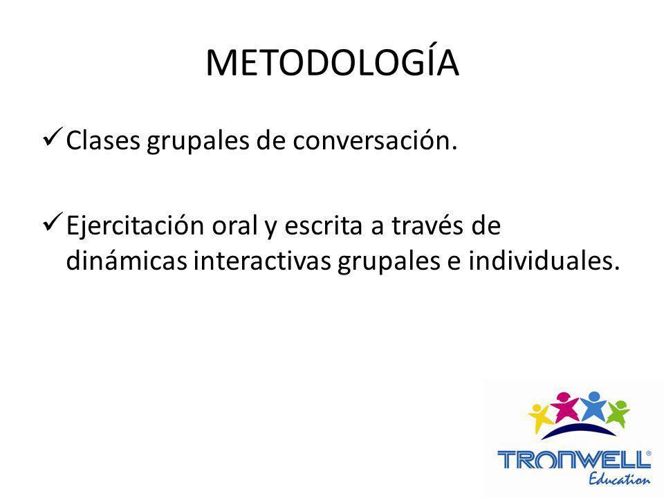 METODOLOGÍA Clases grupales de conversación. Ejercitación oral y escrita a través de dinámicas interactivas grupales e individuales.