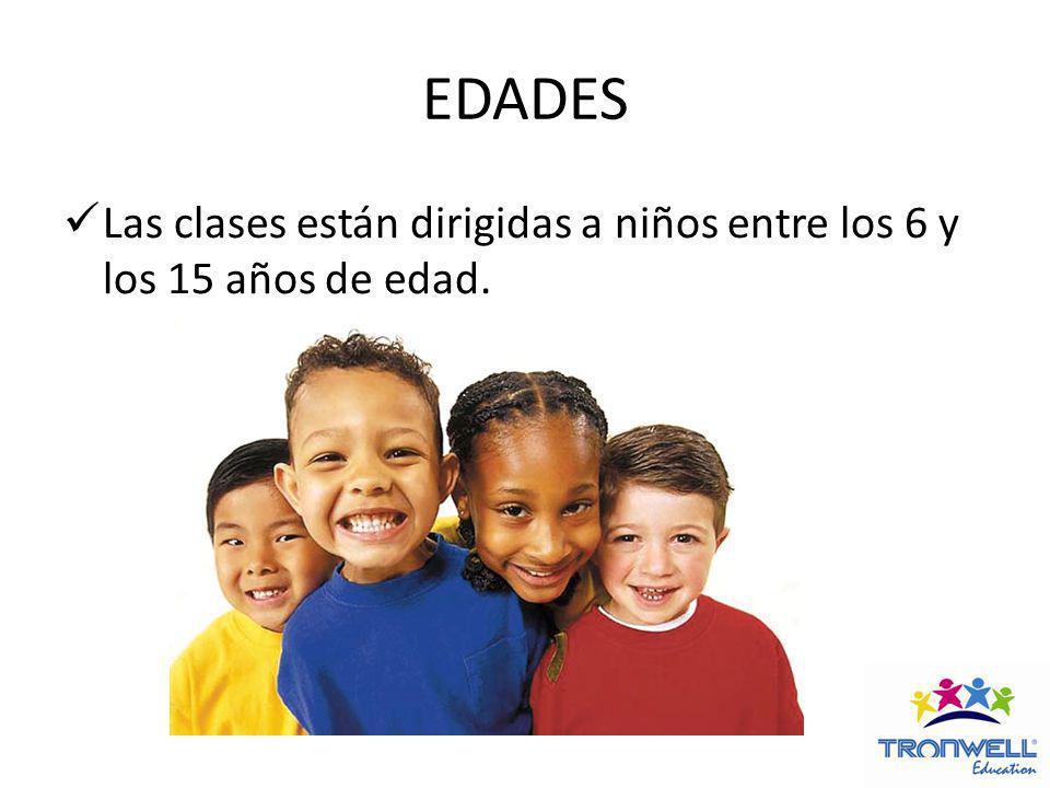 EDADES Las clases están dirigidas a niños entre los 6 y los 15 años de edad.