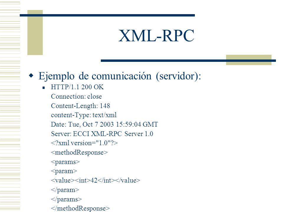 XML-RPC Ejemplo de comunicación (servidor): HTTP/1.1 200 OK Connection: close Content-Length: 148 content-Type: text/xml Date: Tue, Oct 7 2003 15:59:0