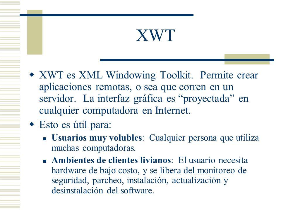 XWT XWT es XML Windowing Toolkit. Permite crear aplicaciones remotas, o sea que corren en un servidor. La interfaz gráfica es proyectada en cualquier