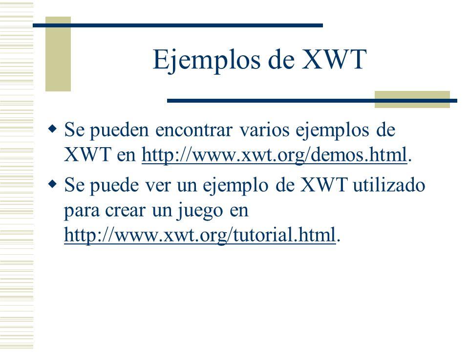 Ejemplos de XWT Se pueden encontrar varios ejemplos de XWT en http://www.xwt.org/demos.html.http://www.xwt.org/demos.html Se puede ver un ejemplo de X
