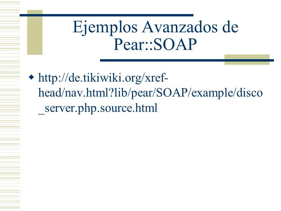 Ejemplos Avanzados de Pear::SOAP http://de.tikiwiki.org/xref- head/nav.html?lib/pear/SOAP/example/disco _server.php.source.html