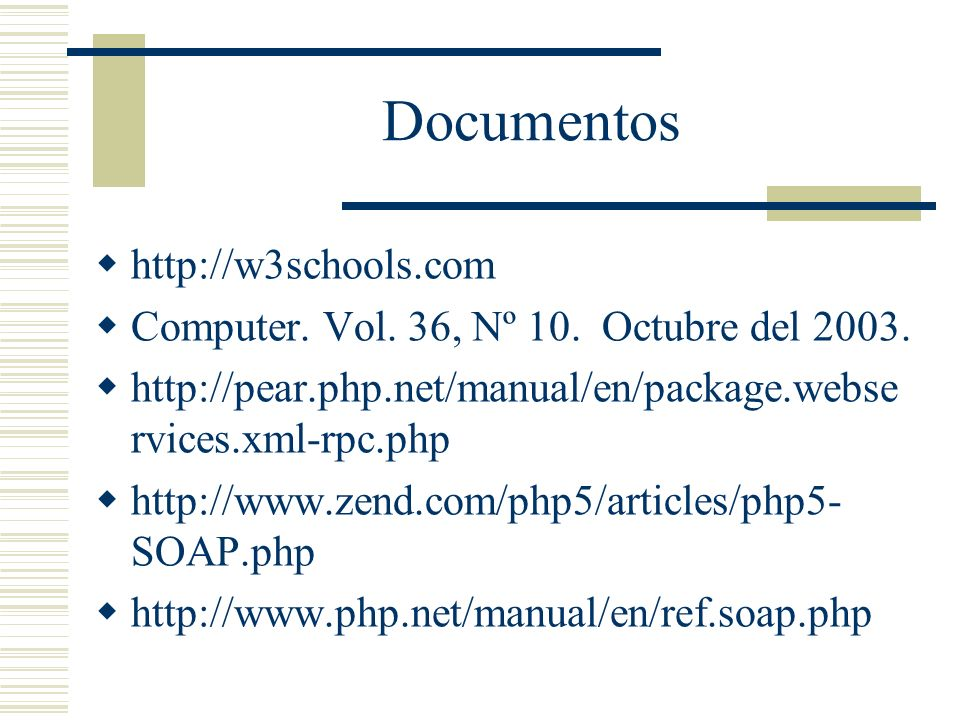 Documentos http://w3schools.com Computer. Vol. 36, Nº 10. Octubre del 2003. http://pear.php.net/manual/en/package.webse rvices.xml-rpc.php http://www.