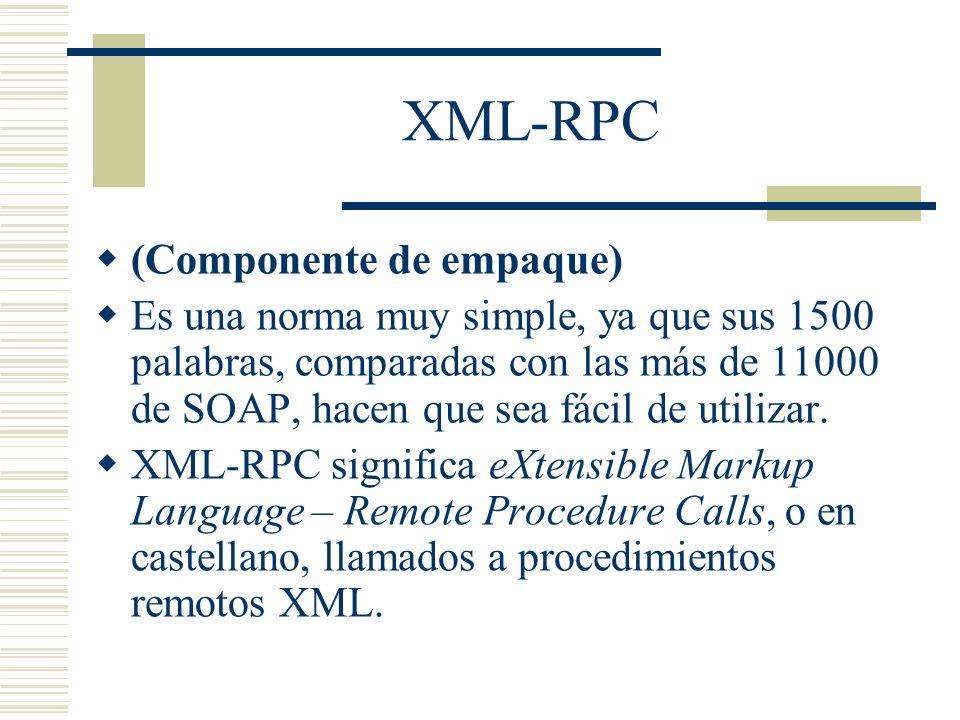 XML-RPC (Componente de empaque) Es una norma muy simple, ya que sus 1500 palabras, comparadas con las más de 11000 de SOAP, hacen que sea fácil de uti