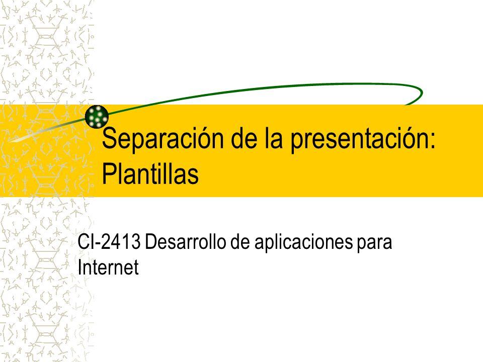 Separación de la presentación: Plantillas CI-2413 Desarrollo de aplicaciones para Internet