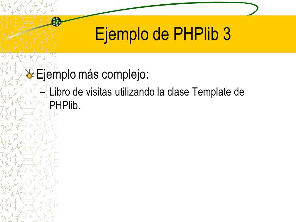 Ejemplo de PHPlib 3 Ejemplo más complejo: –Libro de visitas utilizando la clase Template de PHPlib.