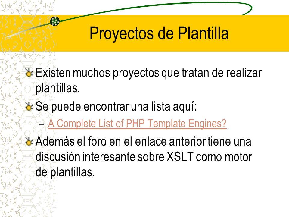Proyectos de Plantilla Existen muchos proyectos que tratan de realizar plantillas. Se puede encontrar una lista aquí: –A Complete List of PHP Template