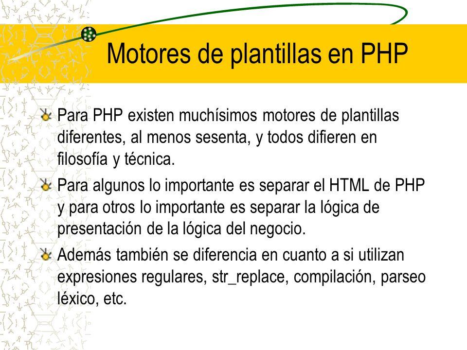 Motores de plantillas en PHP Para PHP existen muchísimos motores de plantillas diferentes, al menos sesenta, y todos difieren en filosofía y técnica.
