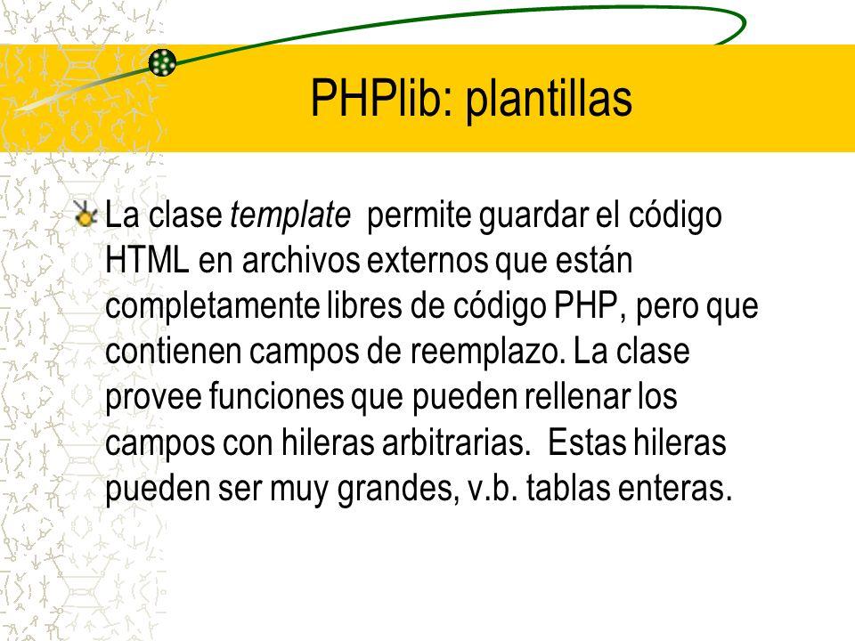 PHPlib: plantillas La clase template permite guardar el código HTML en archivos externos que están completamente libres de código PHP, pero que contie