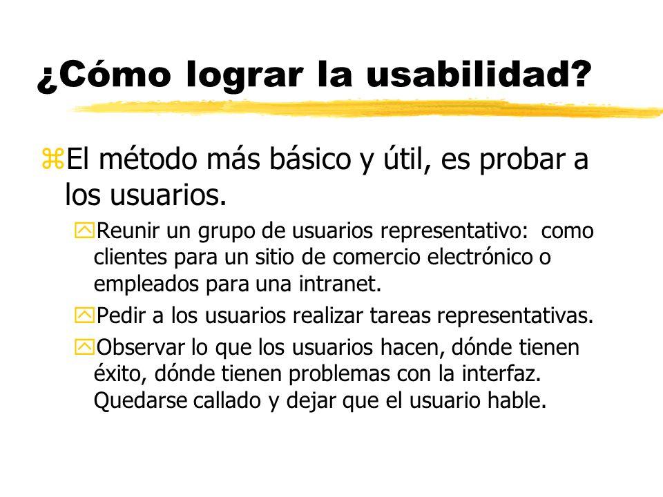 ¿Cómo lograr la usabilidad. zEl método más básico y útil, es probar a los usuarios.