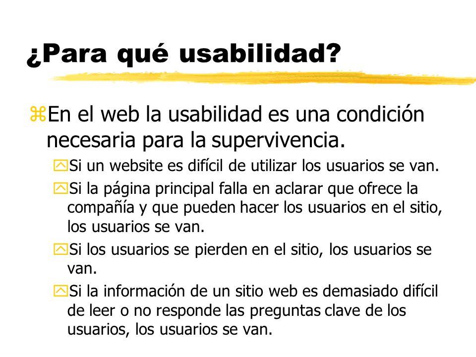 ¿Para qué usabilidad. zEn el web la usabilidad es una condición necesaria para la supervivencia.