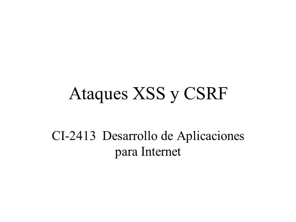 Ataques XSS y CSRF CI-2413 Desarrollo de Aplicaciones para Internet