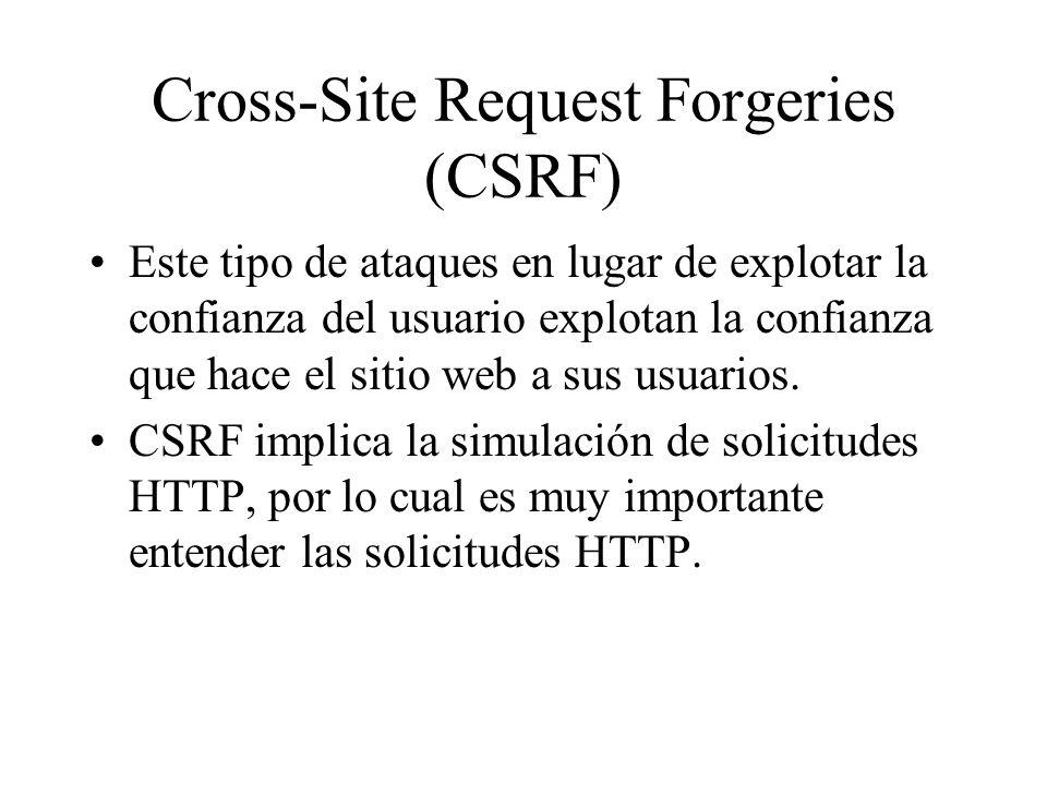 Cross-Site Request Forgeries (CSRF) Este tipo de ataques en lugar de explotar la confianza del usuario explotan la confianza que hace el sitio web a s
