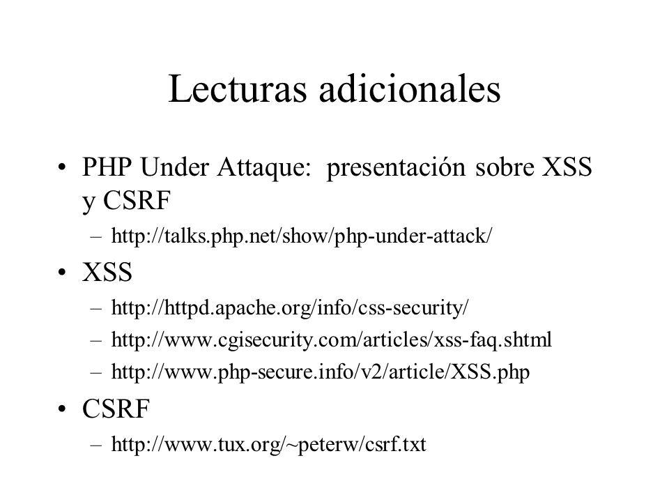 Lecturas adicionales PHP Under Attaque: presentación sobre XSS y CSRF –http://talks.php.net/show/php-under-attack/ XSS –http://httpd.apache.org/info/c
