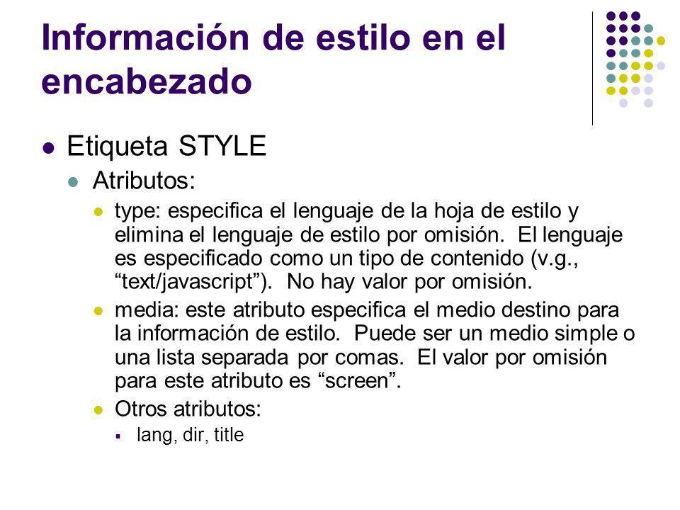 Información de estilo en el encabezado Etiqueta STYLE Atributos: type: especifica el lenguaje de la hoja de estilo y elimina el lenguaje de estilo por