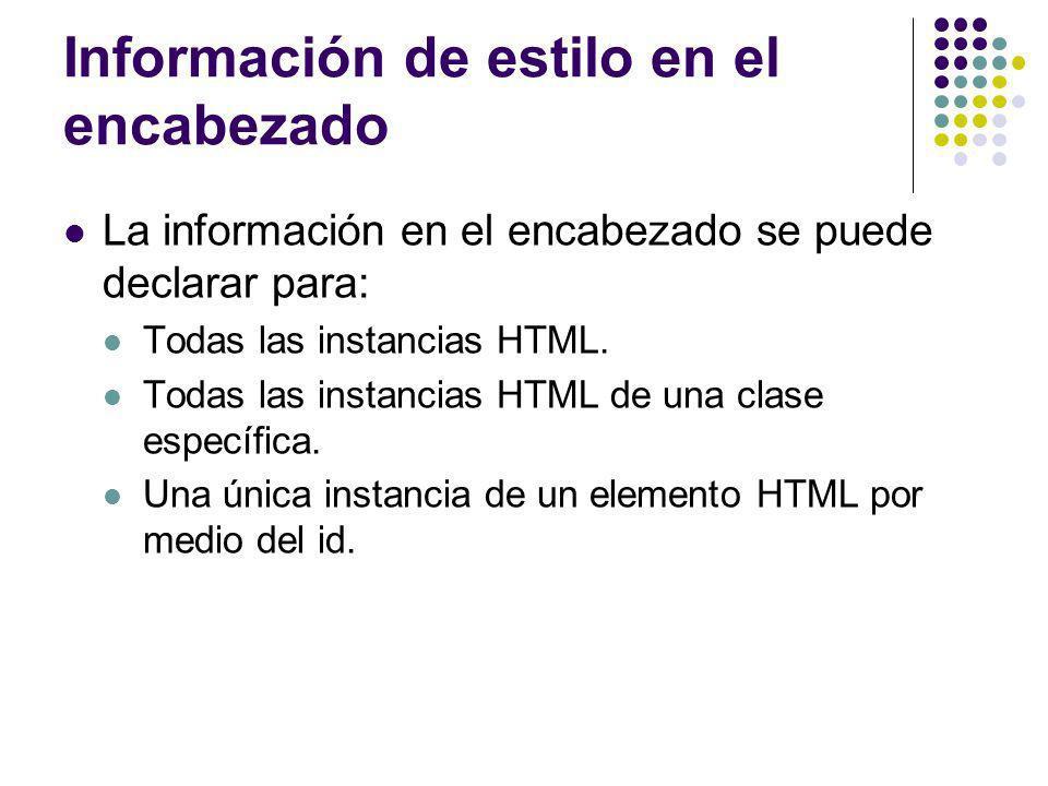 Información de estilo en el encabezado La información en el encabezado se puede declarar para: Todas las instancias HTML. Todas las instancias HTML de