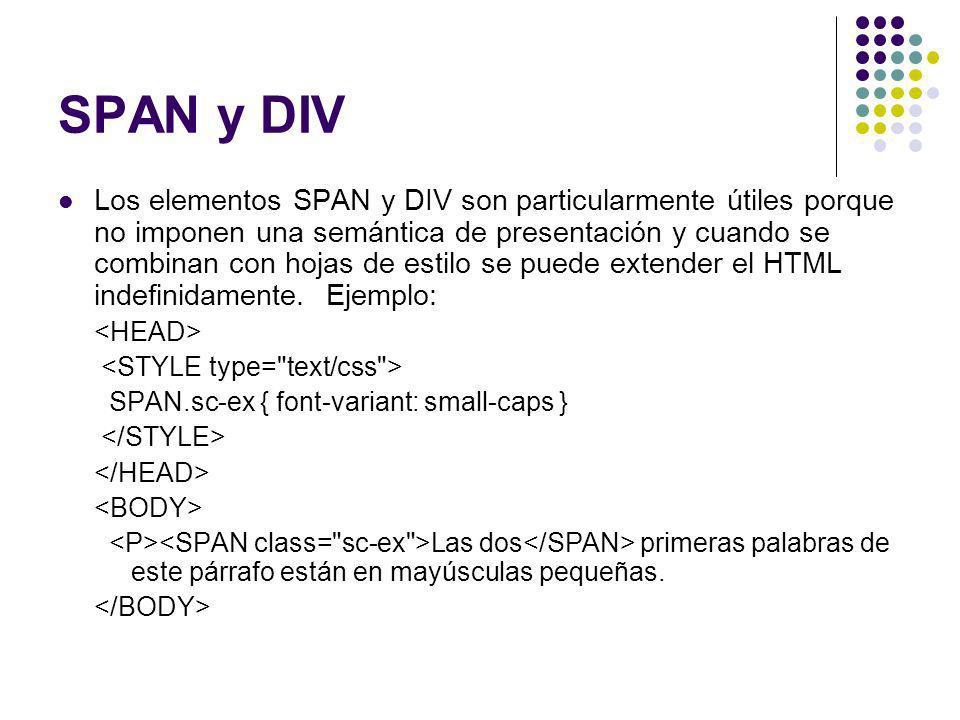 SPAN y DIV Los elementos SPAN y DIV son particularmente útiles porque no imponen una semántica de presentación y cuando se combinan con hojas de estil