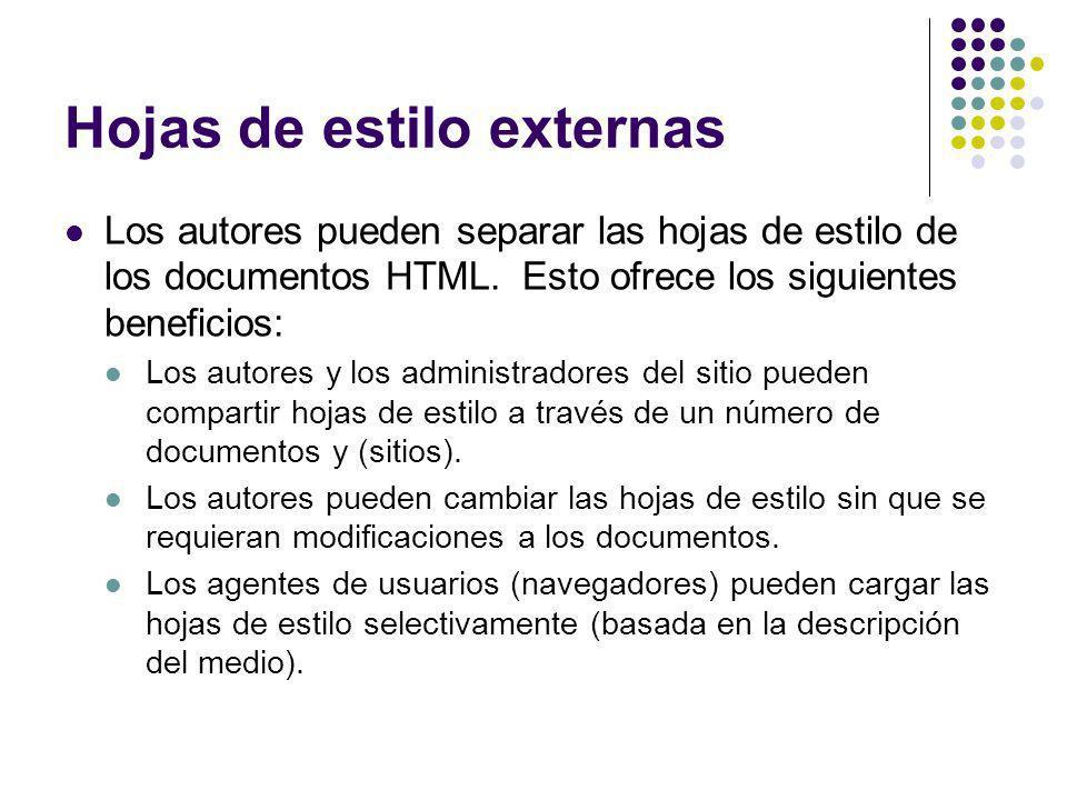 Hojas de estilo externas Los autores pueden separar las hojas de estilo de los documentos HTML. Esto ofrece los siguientes beneficios: Los autores y l