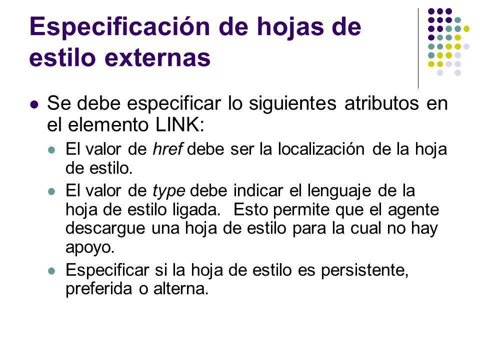 Especificación de hojas de estilo externas Se debe especificar lo siguientes atributos en el elemento LINK: El valor de href debe ser la localización