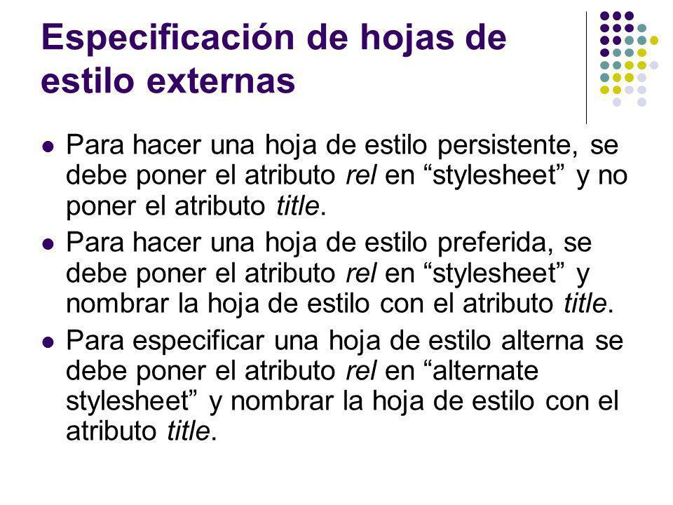 Especificación de hojas de estilo externas Para hacer una hoja de estilo persistente, se debe poner el atributo rel en stylesheet y no poner el atribu