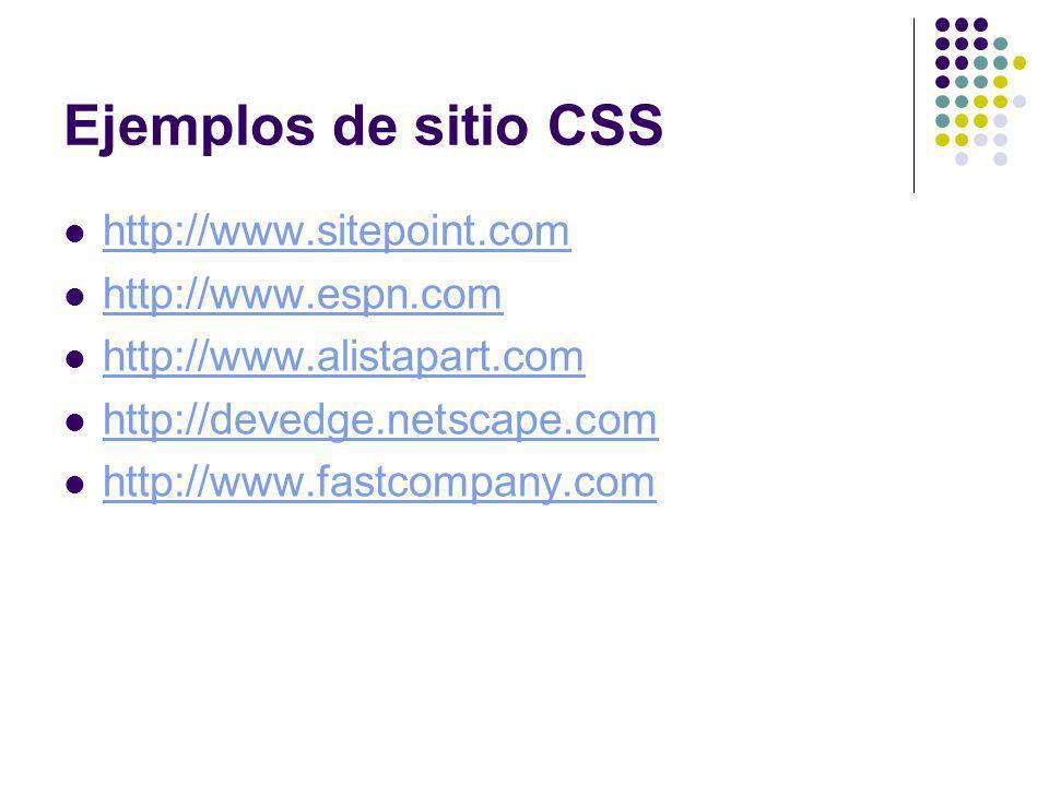 Ejemplos de sitio CSS http://www.sitepoint.com http://www.espn.com http://www.alistapart.com http://devedge.netscape.com http://www.fastcompany.com
