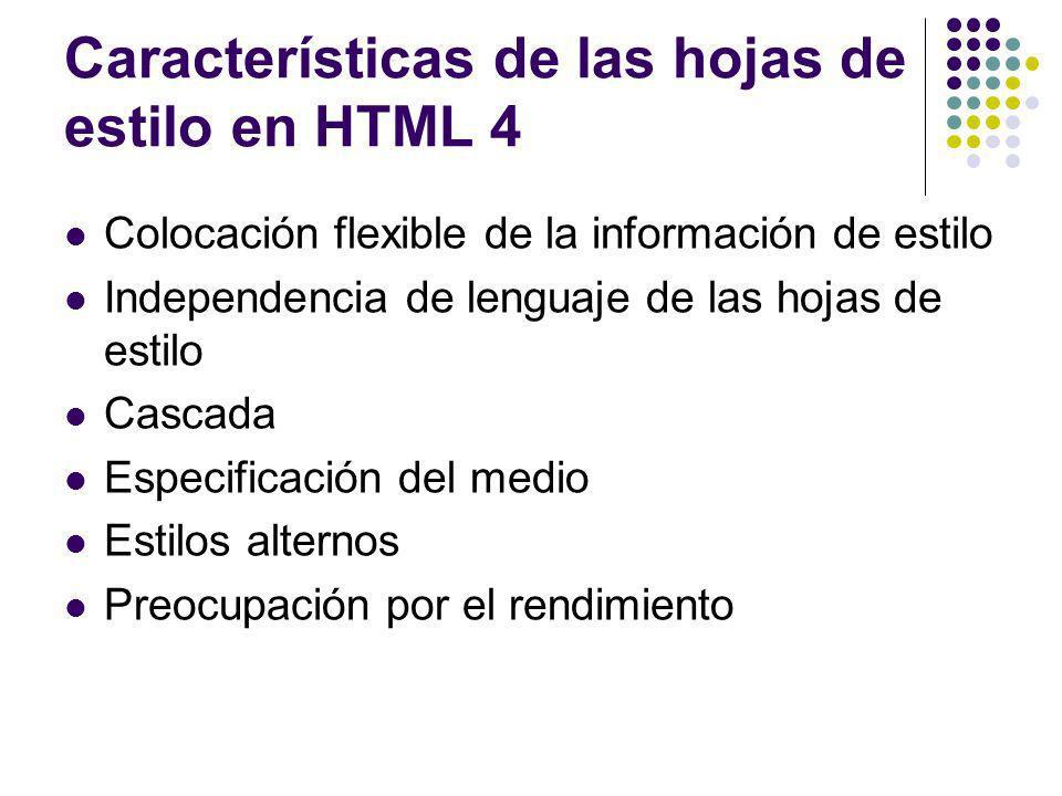 Características de las hojas de estilo en HTML 4 Colocación flexible de la información de estilo Independencia de lenguaje de las hojas de estilo Casc