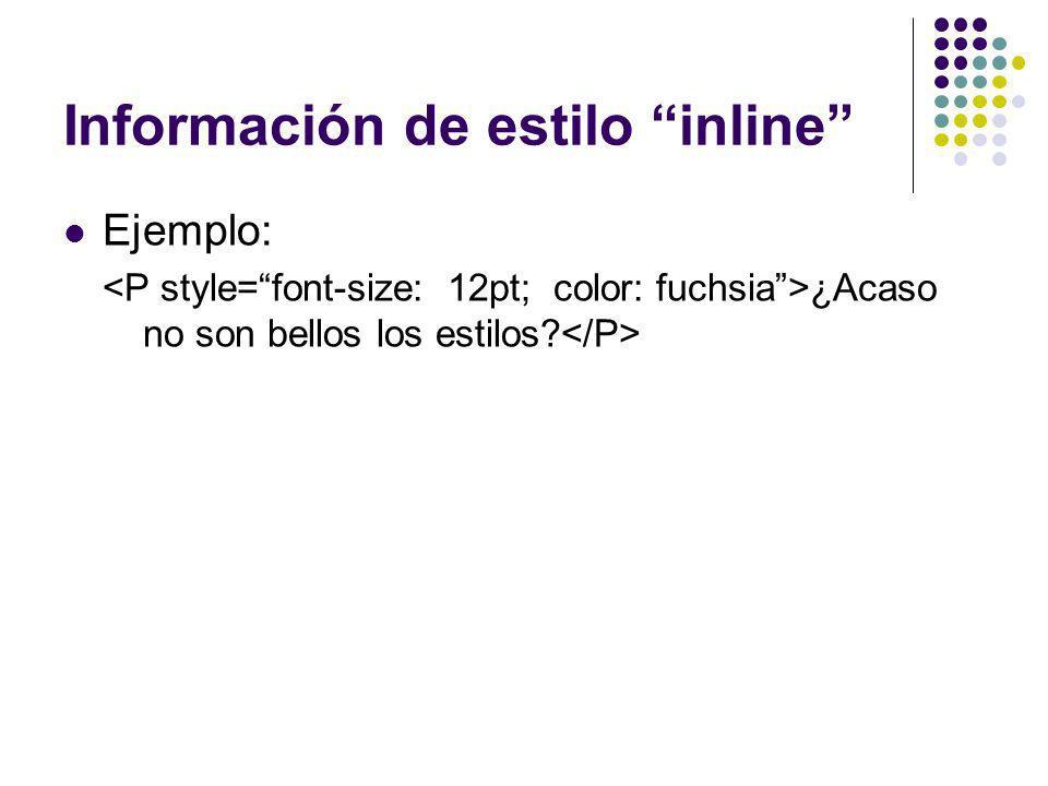 Información de estilo inline Ejemplo: ¿Acaso no son bellos los estilos?