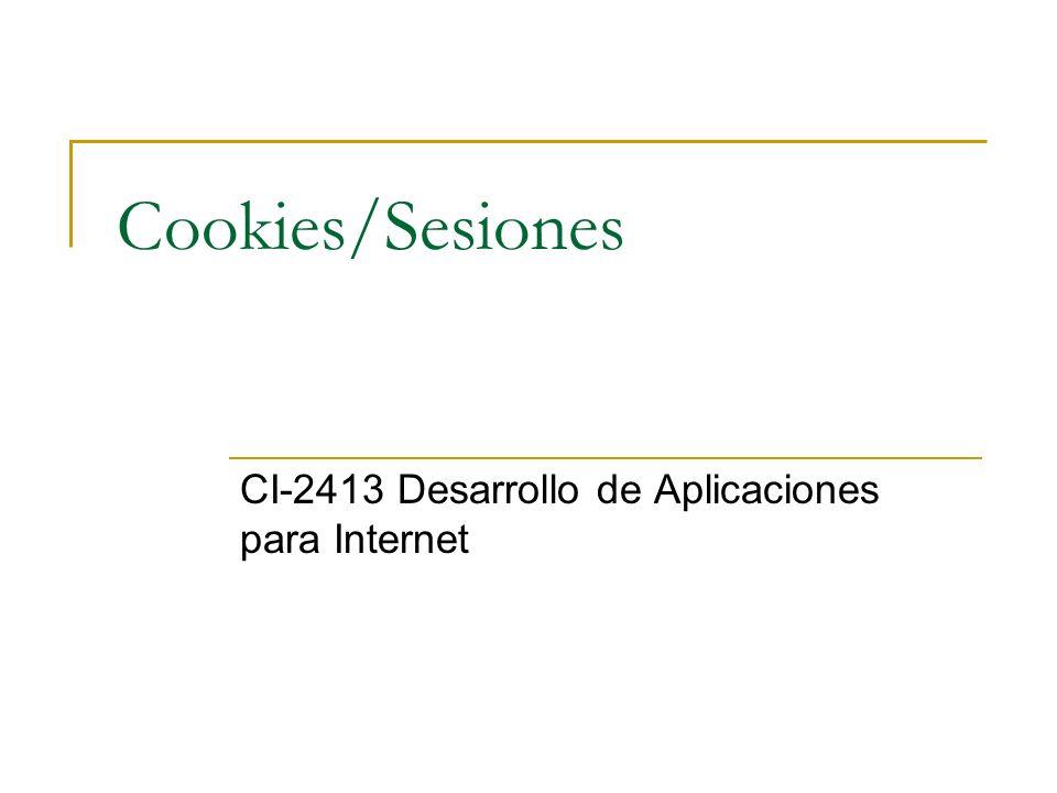 Cookies/Sesiones CI-2413 Desarrollo de Aplicaciones para Internet
