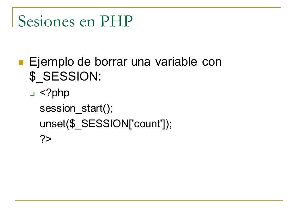 Sesiones en PHP Ejemplo de borrar una variable con $_SESSION: <?php session_start(); unset($_SESSION['count']); ?>