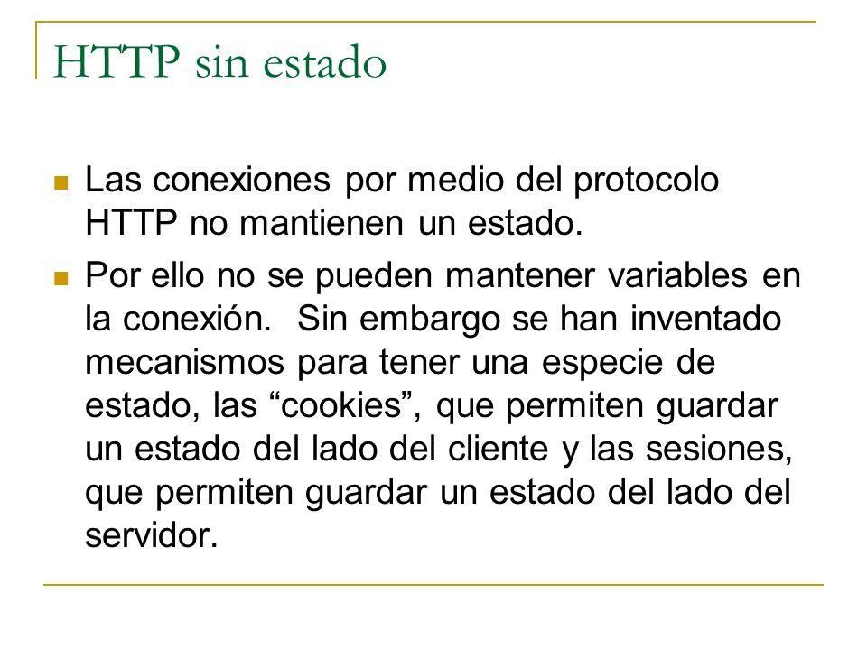 HTTP sin estado Las conexiones por medio del protocolo HTTP no mantienen un estado. Por ello no se pueden mantener variables en la conexión. Sin embar