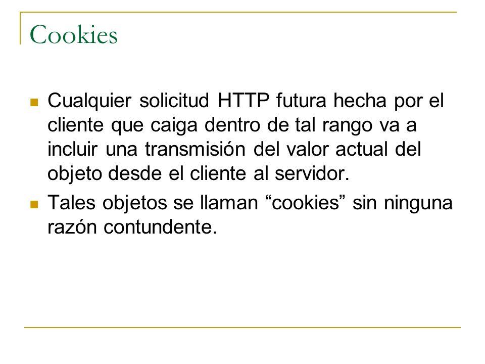 Cookies Cualquier solicitud HTTP futura hecha por el cliente que caiga dentro de tal rango va a incluir una transmisión del valor actual del objeto de