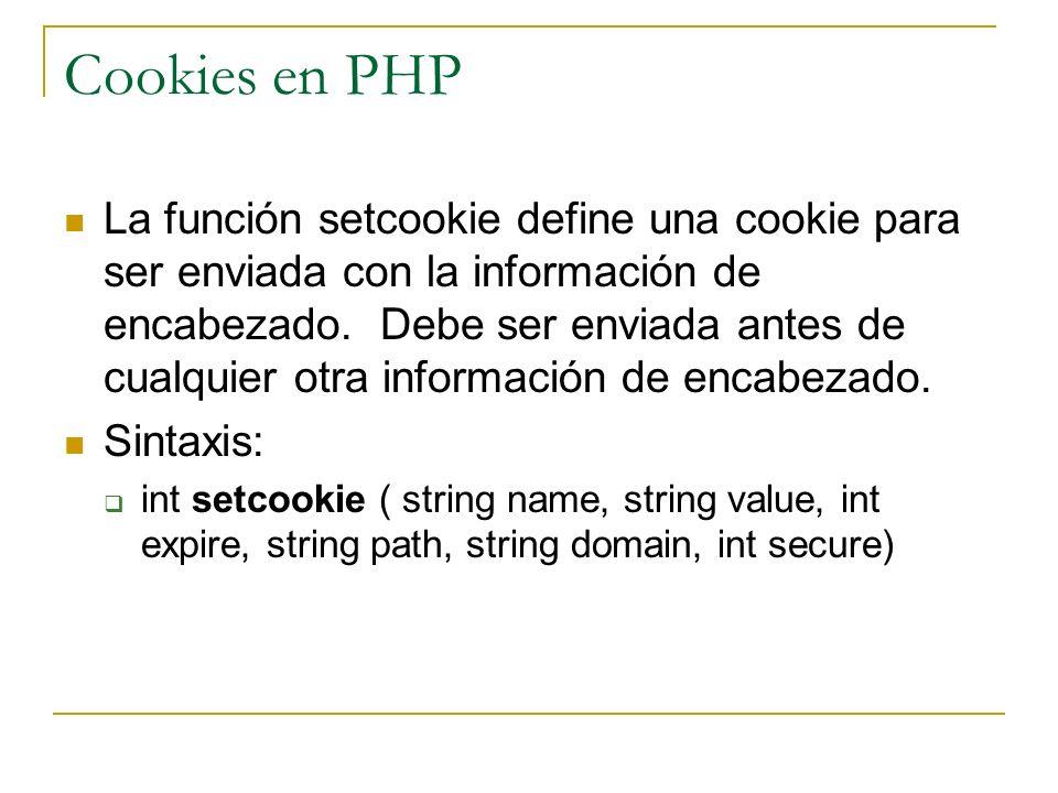 Cookies en PHP La función setcookie define una cookie para ser enviada con la información de encabezado. Debe ser enviada antes de cualquier otra info