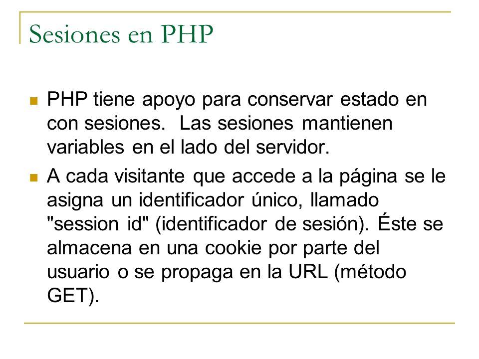 Sesiones en PHP PHP tiene apoyo para conservar estado en con sesiones. Las sesiones mantienen variables en el lado del servidor. A cada visitante que